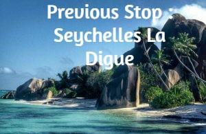 Previous Stop : Seychelles La Digue