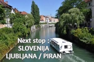 Next stop : SLOVENIJA : LJUBLJANA / PIRAN