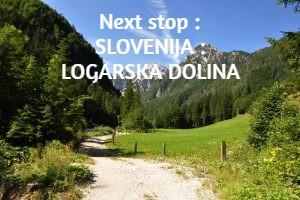 Next stop : SLOVENIJA : LOGARSKA DOLINA