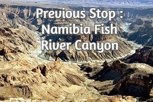 Previous Stop : Namibia Fish River Canyon