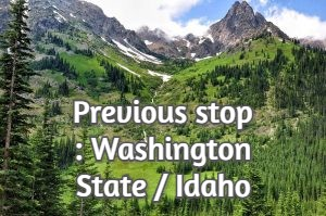 Previous stop : Washington State / Idaho