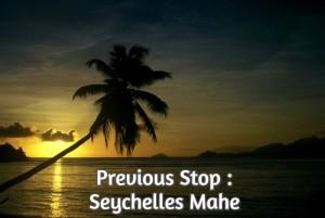 Previous Stop : Seychelles :Mahe