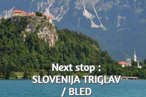 Next stop : SLOVENIJA : TRIGLAV / BLED
