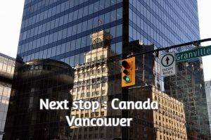 Next stop : Canada Vancouver