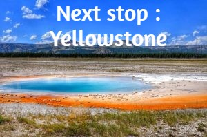 Next stop : Yellowstone