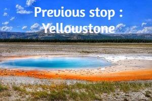 Previous stop : Yellowstone
