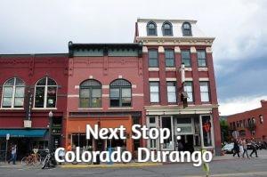 Next Stop : Colorado Durango