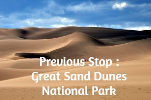 Previous Stop : Great Sand Dunes National Park